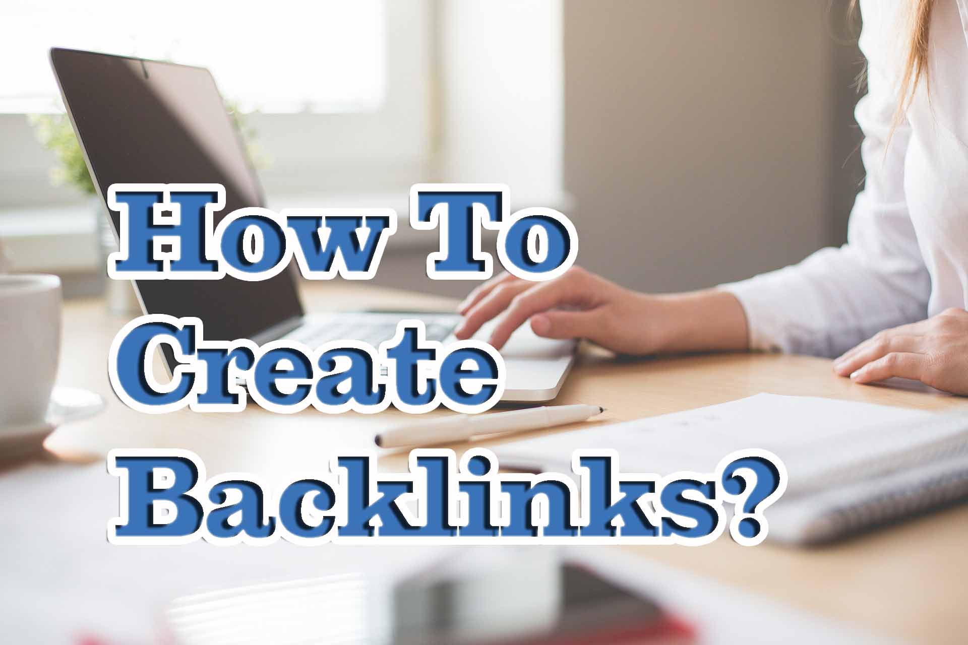 Do You Know How to Create Backlinks?