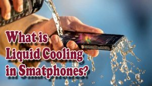 What is Liquid Cooling in Smartphone?