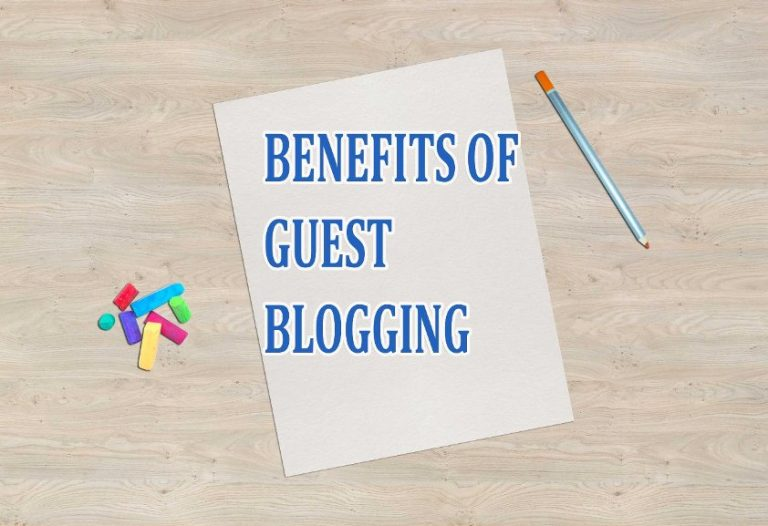 Top 8 Benefits of Guest Blogging | Know About Guest Blogging