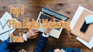 Top 5 Free Digital Marketing Tools To Boost Traffic