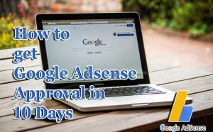Top 8 Tips to Get Google  Adsense Approval in 10 Days
