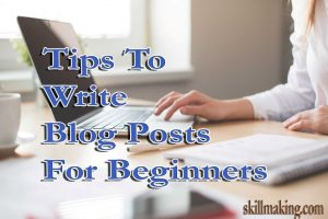 Tips to write blog posts for beginners