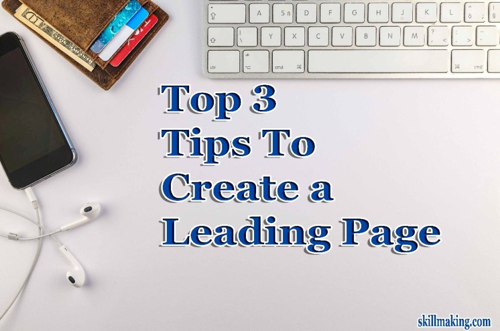 Top 3 Tips to Create a Leading Page | Lead Generation
