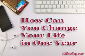 how can your change your life in one year