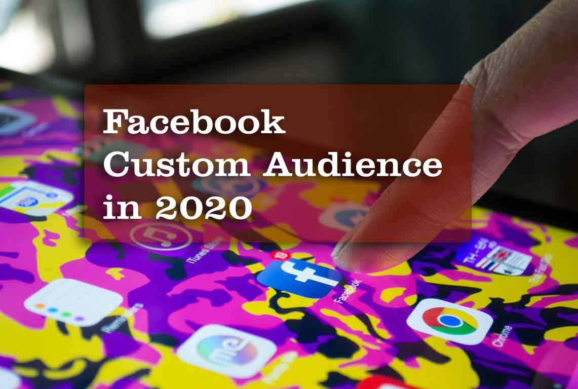 Know About Facebook Custom Audience in 2020