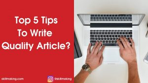 Top 5 Tips To Write Quality Article in 2020
